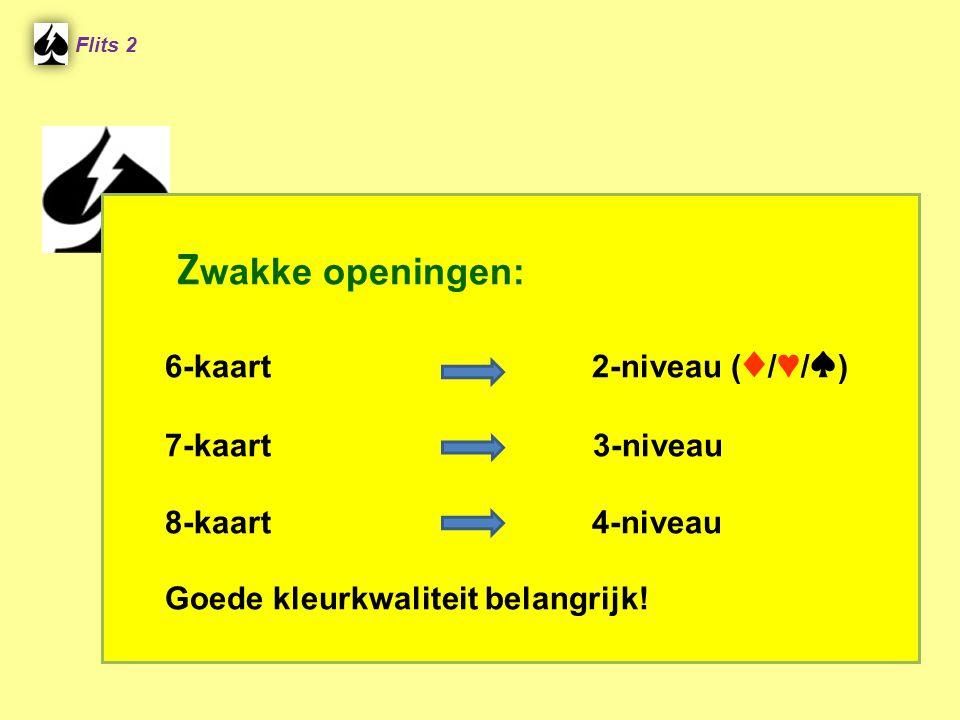 Zwakke openingen: 6-kaart 2-niveau (♦/♥/♠) 7-kaart 3-niveau