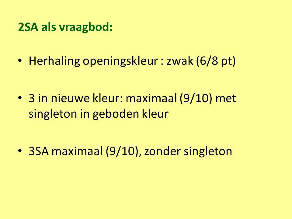 2SA als vraagbod: Herhaling openingskleur : zwak (6/8 pt) 3 in nieuwe kleur: maximaal (9/10) met singleton in geboden kleur.