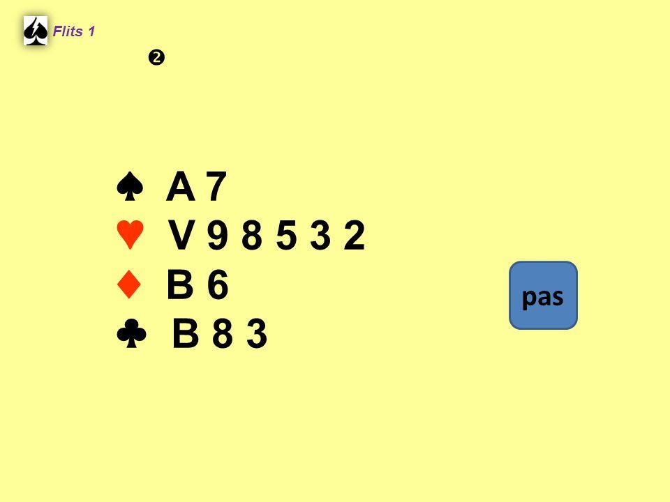 Flits 1  ♠ A 7 ♥ V 9 8 5 3 2 ♦ B 6 ♣ B 8 3 pas Spel 2.