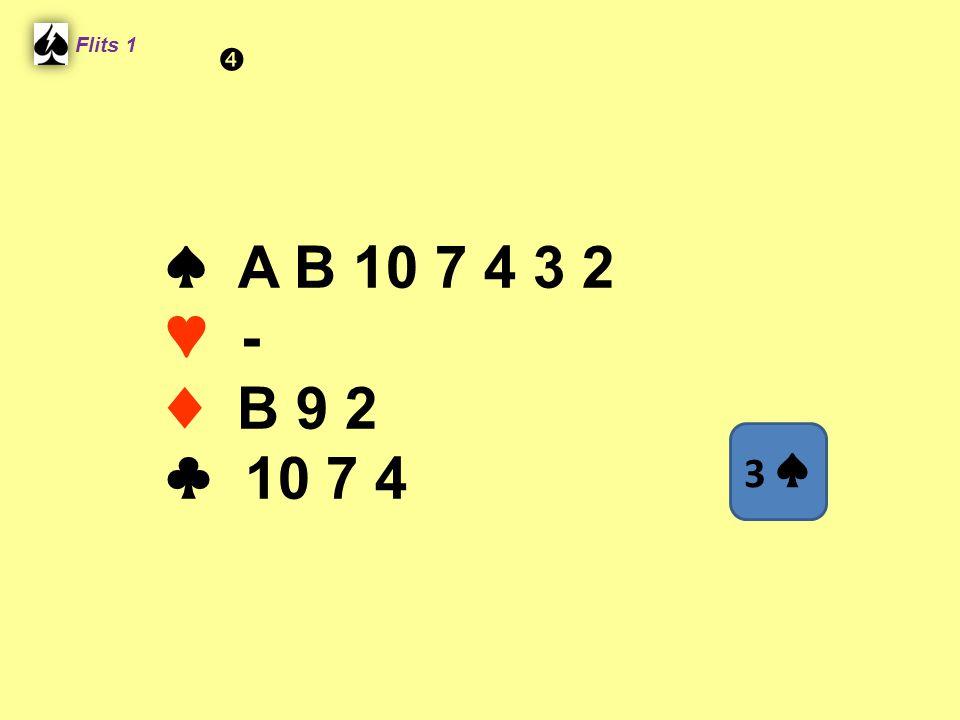 Flits 1  ♠ A B 10 7 4 3 2 ♥ - ♦ B 9 2 ♣ 10 7 4 3 ♠ Spel 2.