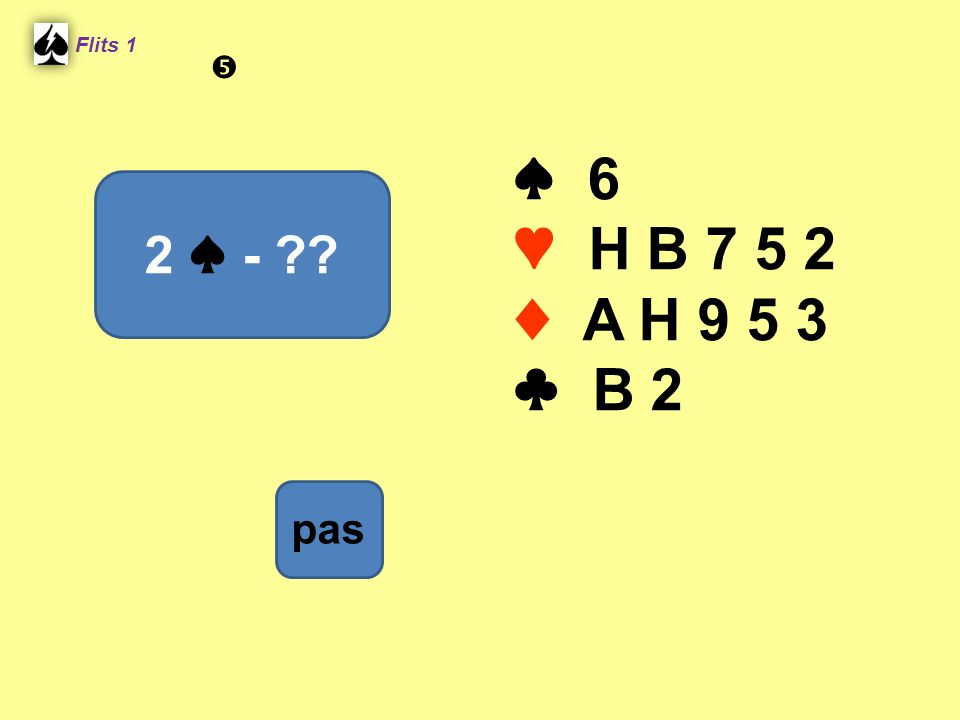 Flits 1  ♠ 6 ♥ H B 7 5 2 ♦ A H 9 5 3 ♣ B 2 2 ♠ - Spel 2. pas