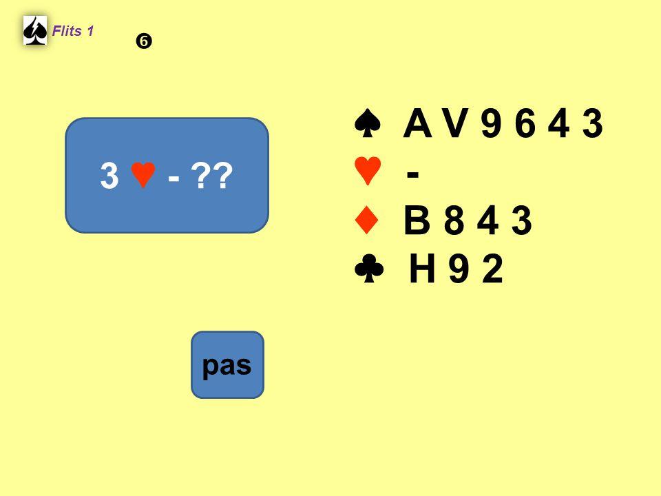 Flits 1  ♠ A V 9 6 4 3 ♥ - ♦ B 8 4 3 ♣ H 9 2 3 ♥ - Spel 2. pas