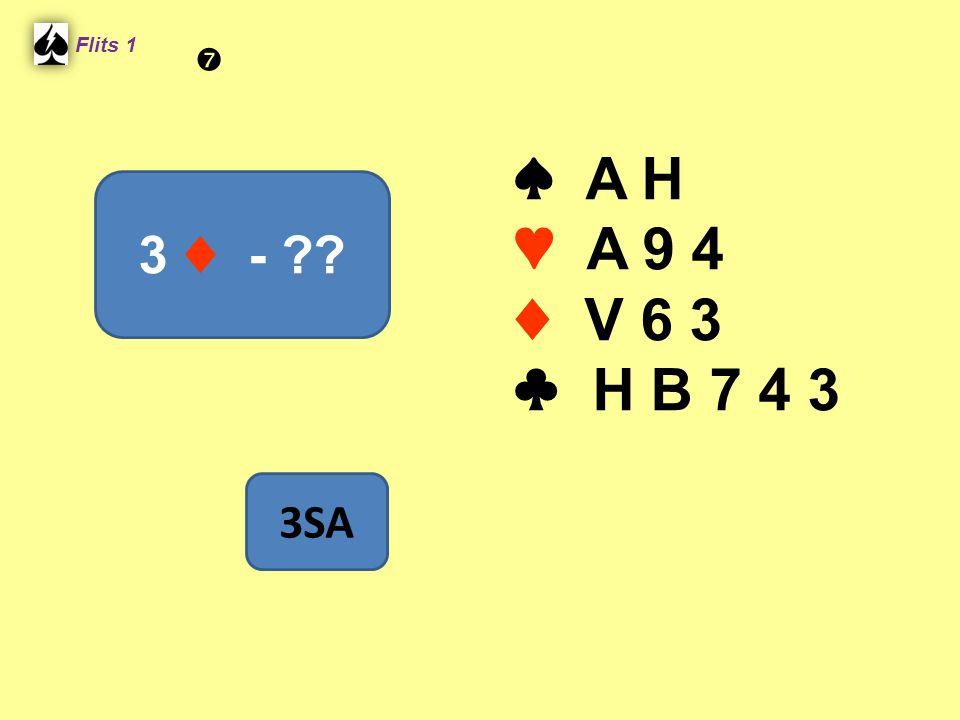 Flits 1  ♠ A H ♥ A 9 4 ♦ V 6 3 ♣ H B 7 4 3 3 ♦ - Spel 2. 3SA