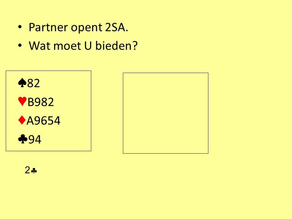 Partner opent 2SA. Wat moet U bieden ♠82 ♥B982 ♦A9654 ♣94 2