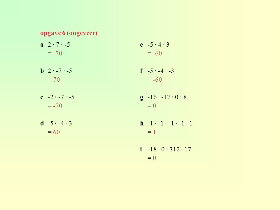 opgave 6 (ongeveer) a 2 · 7 · -5. = -70. b 2 · -7 · -5. = 70. c -2 · -7 · -5. d -5 · -4 · 3. = 60.