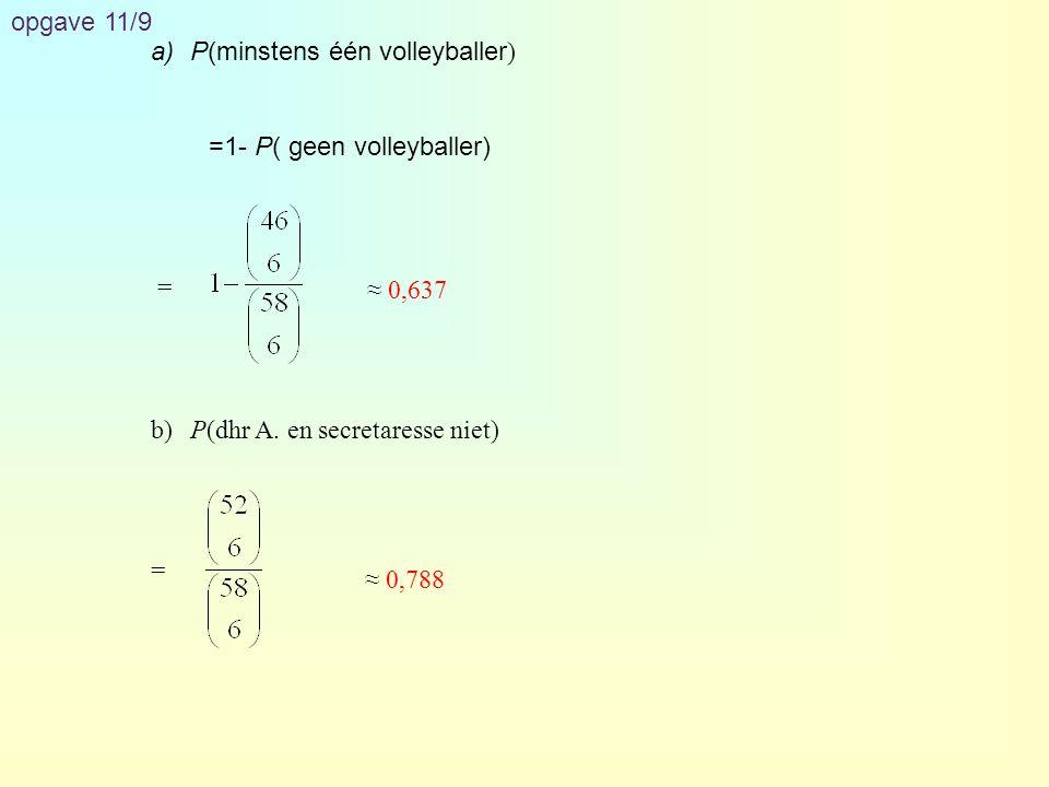 opgave 11/9 P(minstens één volleyballer) =1- P( geen volleyballer) = b) P(dhr A. en secretaresse niet)