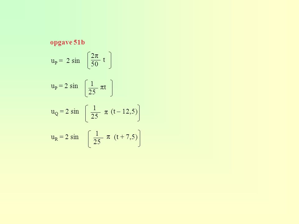 opgave 51b 2π 50. uP = 2 sin. uP = 2 sin. uQ = 2 sin (t – 12,5) uR = 2 sin (t + 7,5)