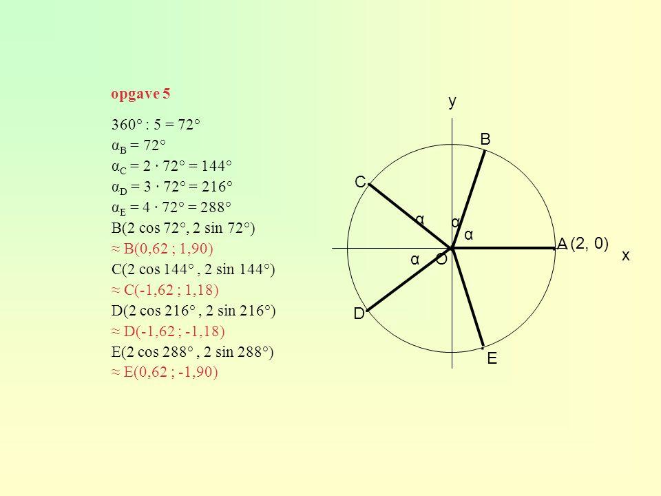 ∙ ∙ ∙ ∙ ∙ y B C α α α A (2, 0) x α O D E opgave 5 360° : 5 = 72°