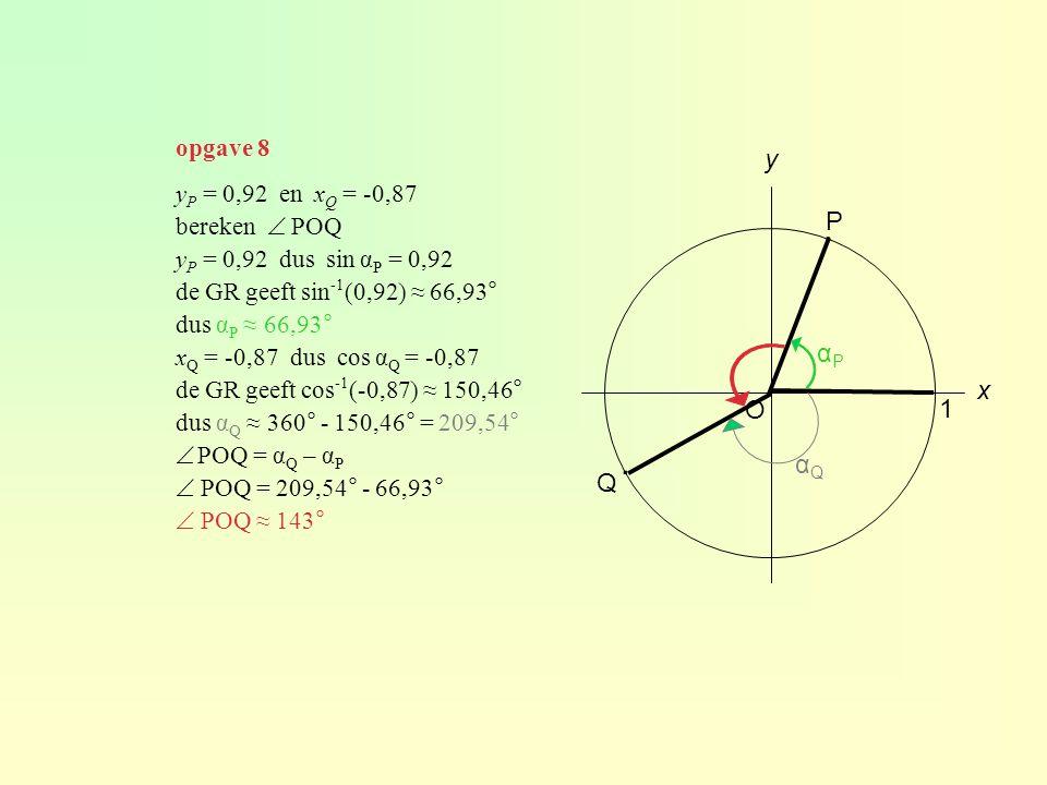 ∙ ∙ y P αP x O 1 αQ Q opgave 8 yP = 0,92 en xQ = -0,87 bereken  POQ