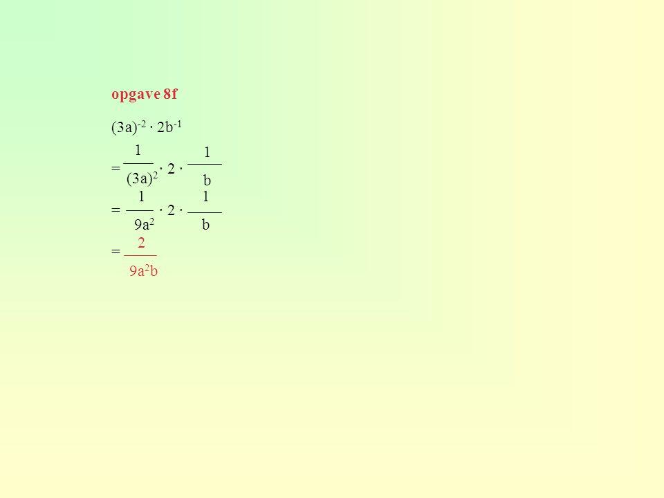 opgave 8f (3a)-2 · 2b-1 = · 2 · = 1 (3a)2 1 b 1 9a2 1 b 2 9a2b