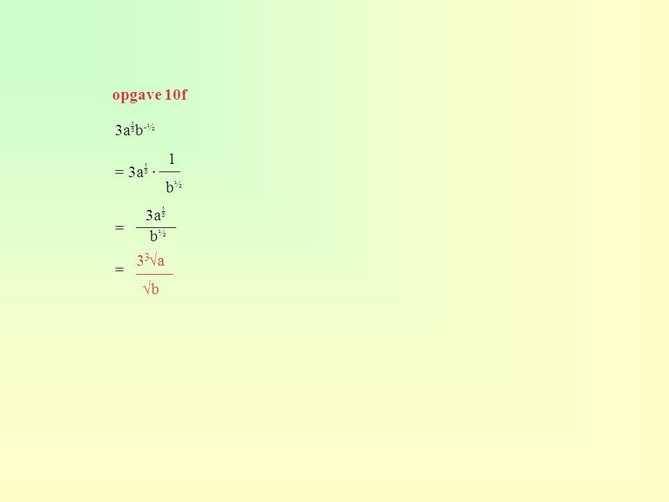 opgave 10f 3ab-½ = 3a · = 1 b½ 3a b½ 3 √a √b 3