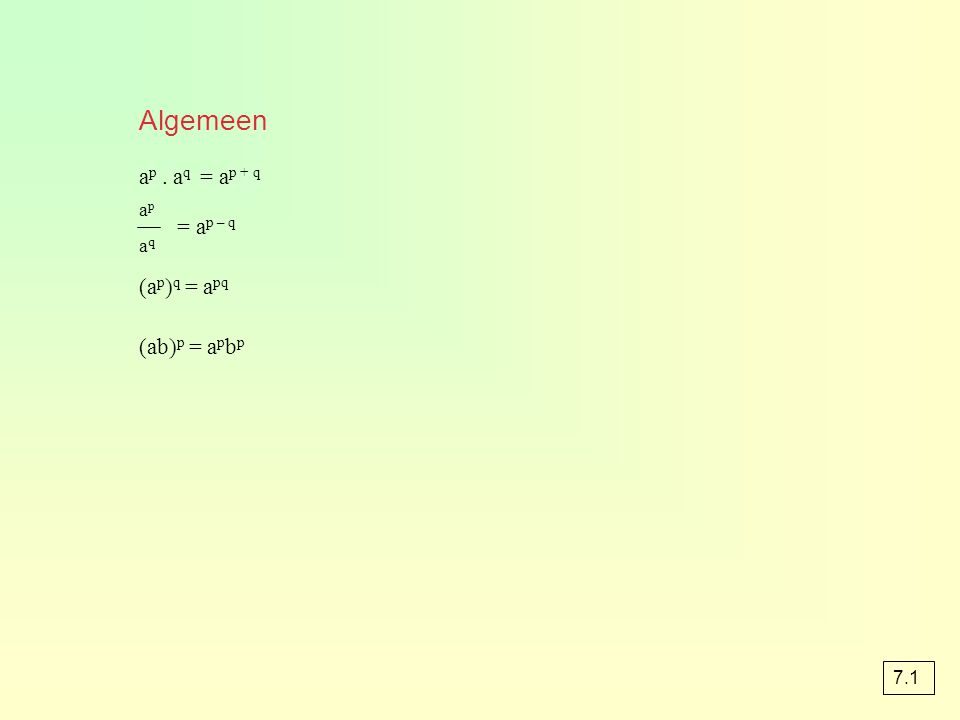 Algemeen ap . aq = ap + q = ap – q (ap)q = apq (ab)p = apbp ap aq 7.1
