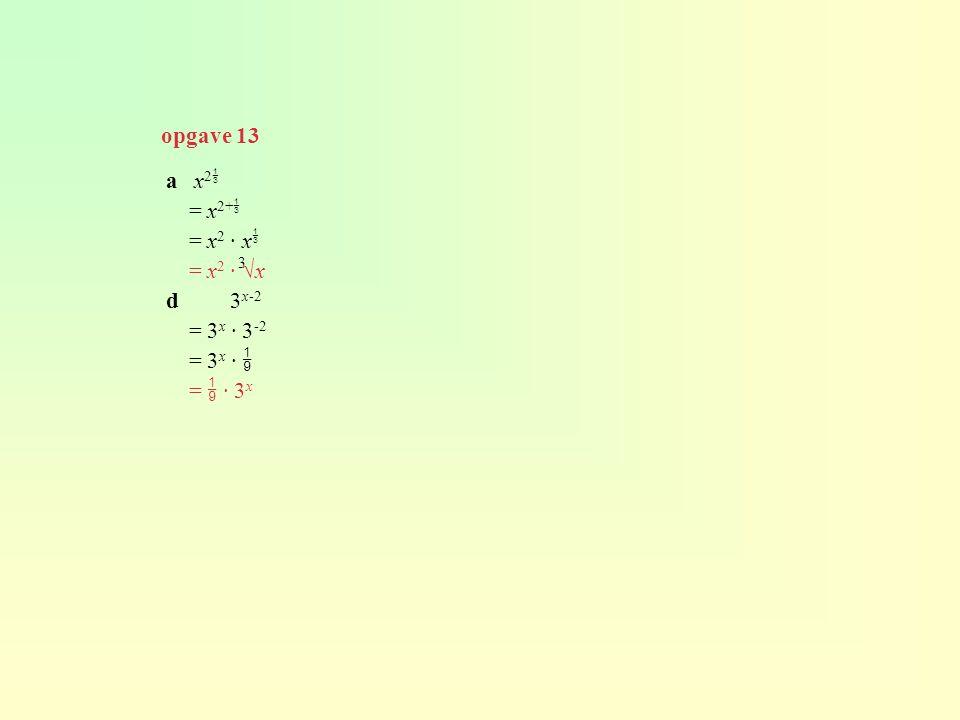 opgave 13 a x2 = x2+ = x2 · x = x2 · √x d 3x-2 = 3x · 3-2 = 3x · 