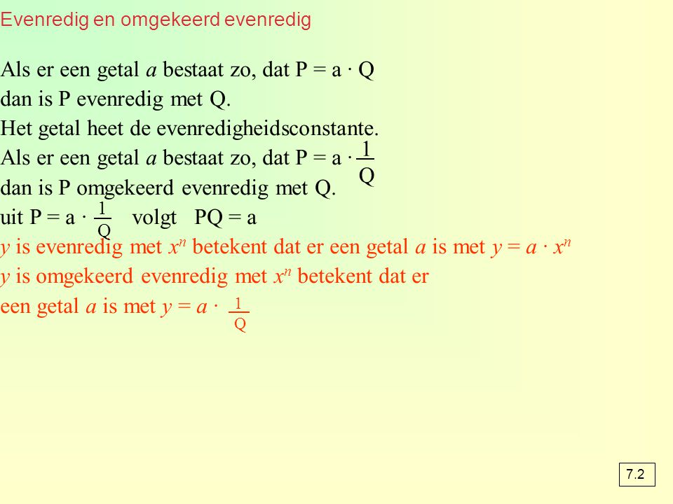 Als er een getal a bestaat zo, dat P = a · Q dan is P evenredig met Q.