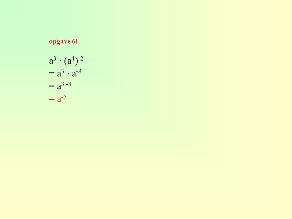 opgave 6i a3 · (a4)-2 = a3 · a-8 = a3 -8 = a-5
