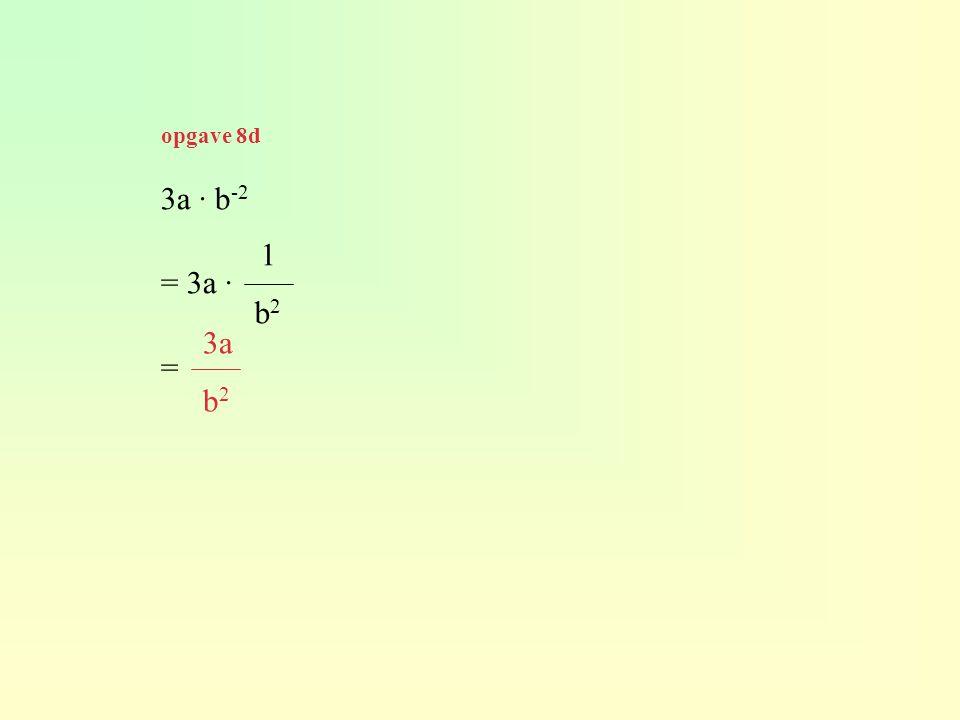 opgave 8d 3a · b-2 = 3a · = 1 b2 3a b2