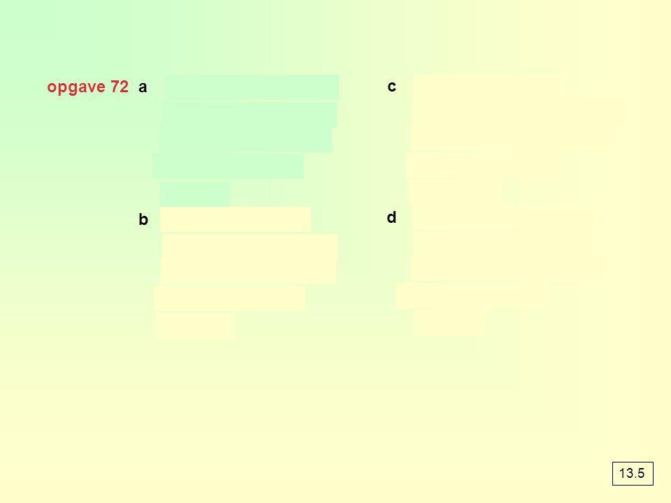 opgave 72 a c b d 13.5