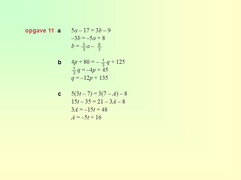 opgave 11 a 5a – 17 = 3b – 9 –3b = –5a + 8 b = a – 4p + 80 = – q + 125
