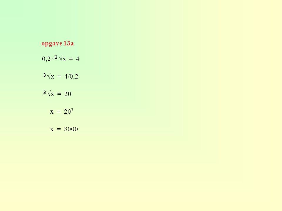 opgave 13a 0,2 · √x = 4 √x = 4/0,2 √x = 20 x = 203 x = 8000 3 3 3