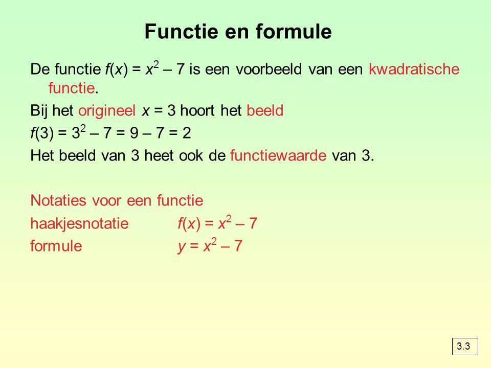 Functie en formule De functie f(x) = x2 – 7 is een voorbeeld van een kwadratische functie. Bij het origineel x = 3 hoort het beeld.