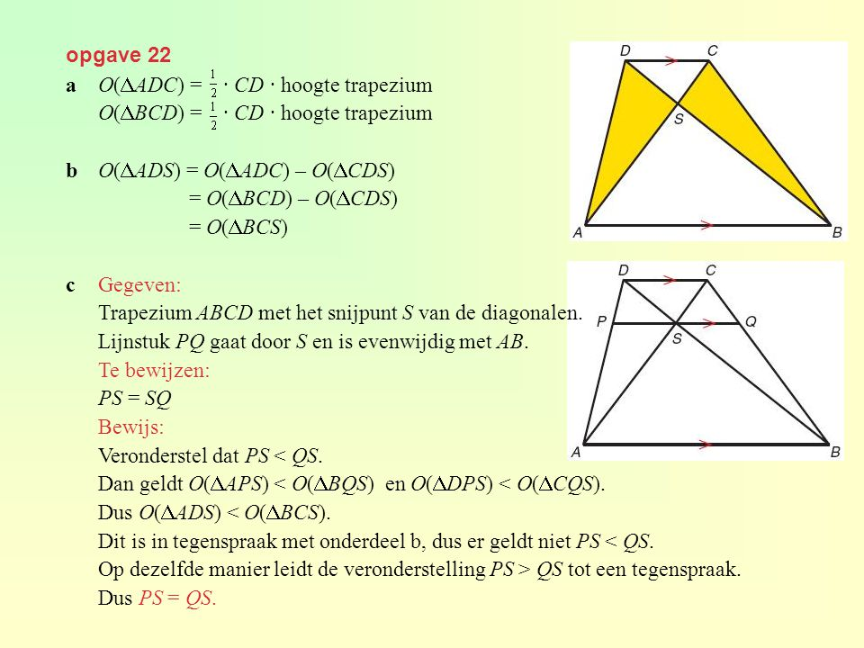 opgave 22 a O(ADC) = · CD · hoogte trapezium. O(BCD) = · CD · hoogte trapezium. b O(ADS) = O(ADC) – O(CDS)