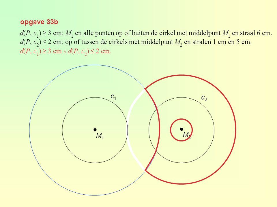 opgave 33b d(P, c1) ≥ 3 cm: M1 en alle punten op of buiten de cirkel met middelpunt M1 en straal 6 cm.