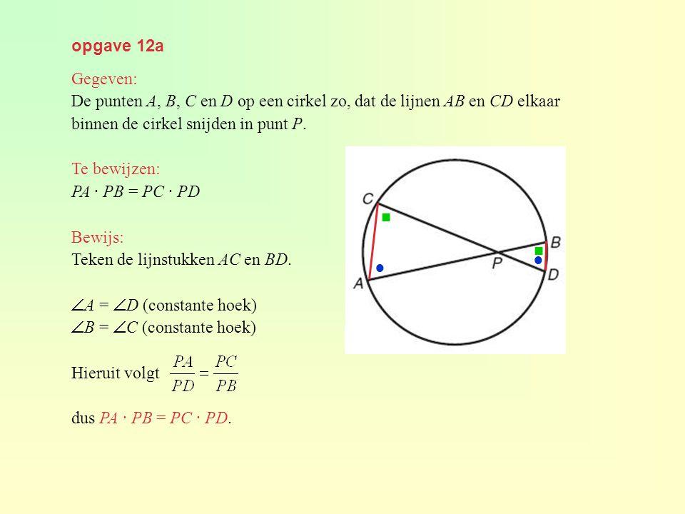 opgave 12a Gegeven: De punten A, B, C en D op een cirkel zo, dat de lijnen AB en CD elkaar. binnen de cirkel snijden in punt P.