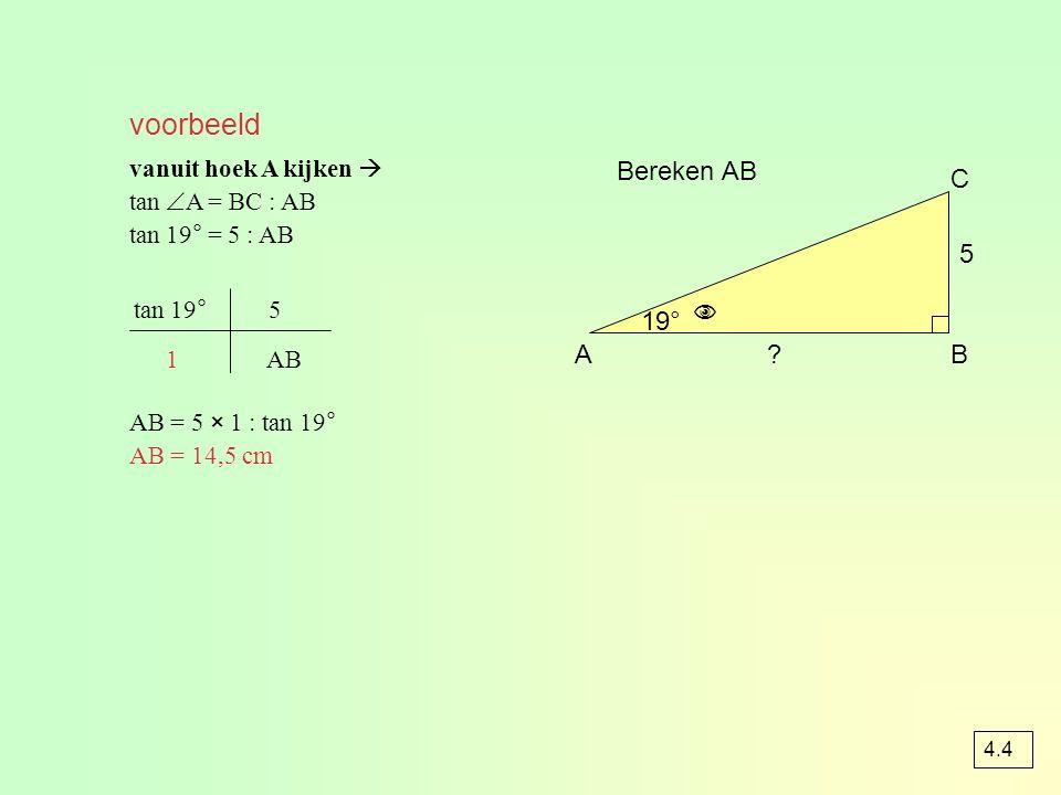 voorbeeld Bereken AB C 5  19° A B vanuit hoek A kijken 