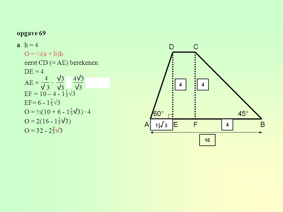 D C 3 3 h 60° 45° A E F B opgave 69 a h = 4 O = ½(a + b)h