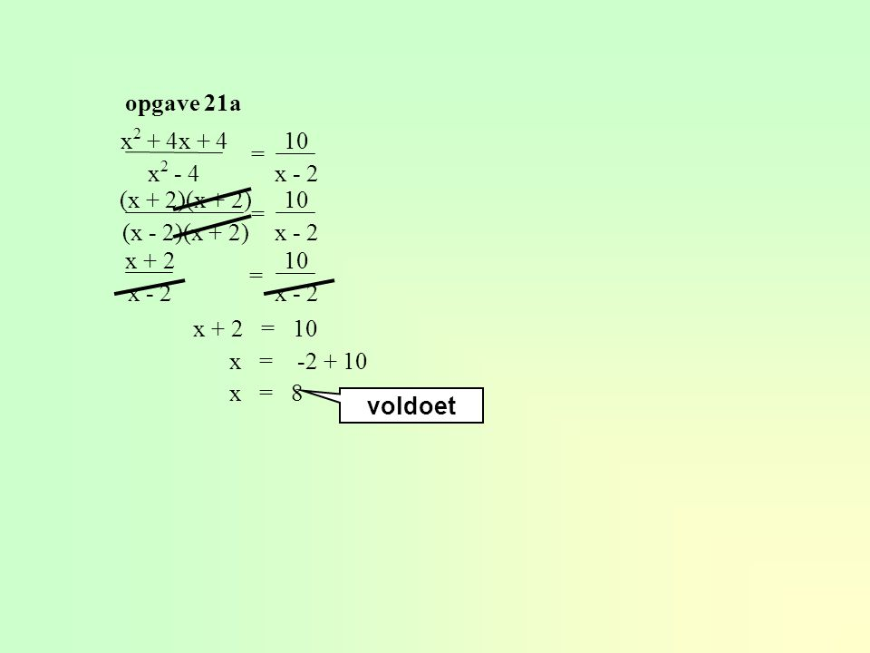 opgave 21a x2 + 4x + 4 x2 - 4. 10 x - 2. = (x + 2)(x + 2) (x - 2)(x + 2) 10 x - 2.