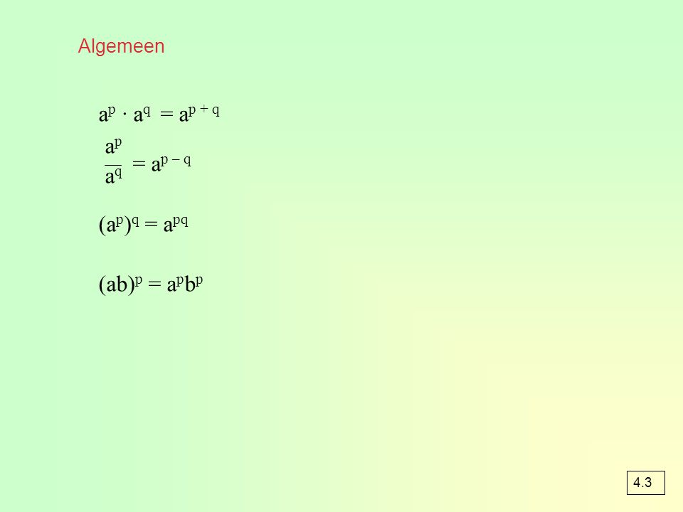 Algemeen ap · aq = ap + q = ap – q (ap)q = apq (ab)p = apbp ap aq 4.3