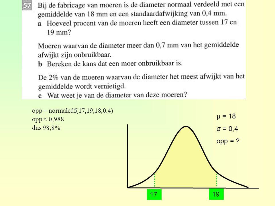 μ = 18 σ = 0,4 opp = 17 19 opp = normalcdf(17,19,18,0.4) opp ≈ 0,988