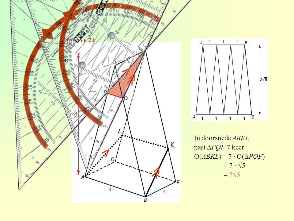 ⋀ ≪ ⋀ ≪ L K opgave 24 b In doorsnede ABKL past ∆PQF 7 keer