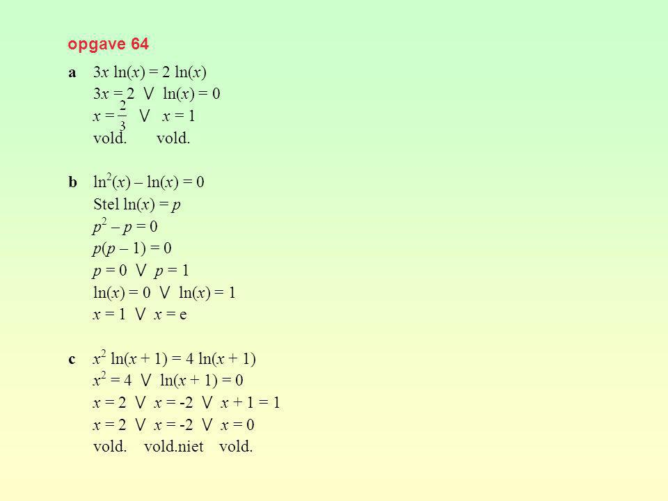 opgave 64 a 3x ln(x) = 2 ln(x) 3x = 2 ⋁ ln(x) = 0. x = ⋁ x = 1. vold. vold. b ln2(x) – ln(x) = 0.