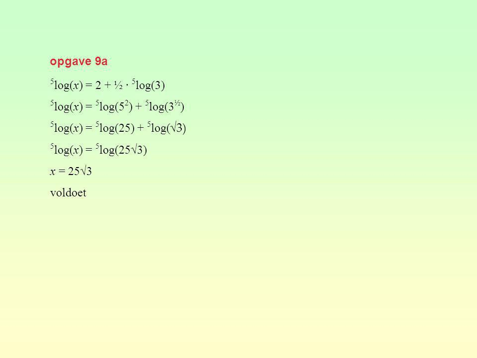 opgave 9a 5log(x) = 2 + ½ · 5log(3) 5log(x) = 5log(52) + 5log(3½) 5log(x) = 5log(25) + 5log(√3) 5log(x) = 5log(25√3)