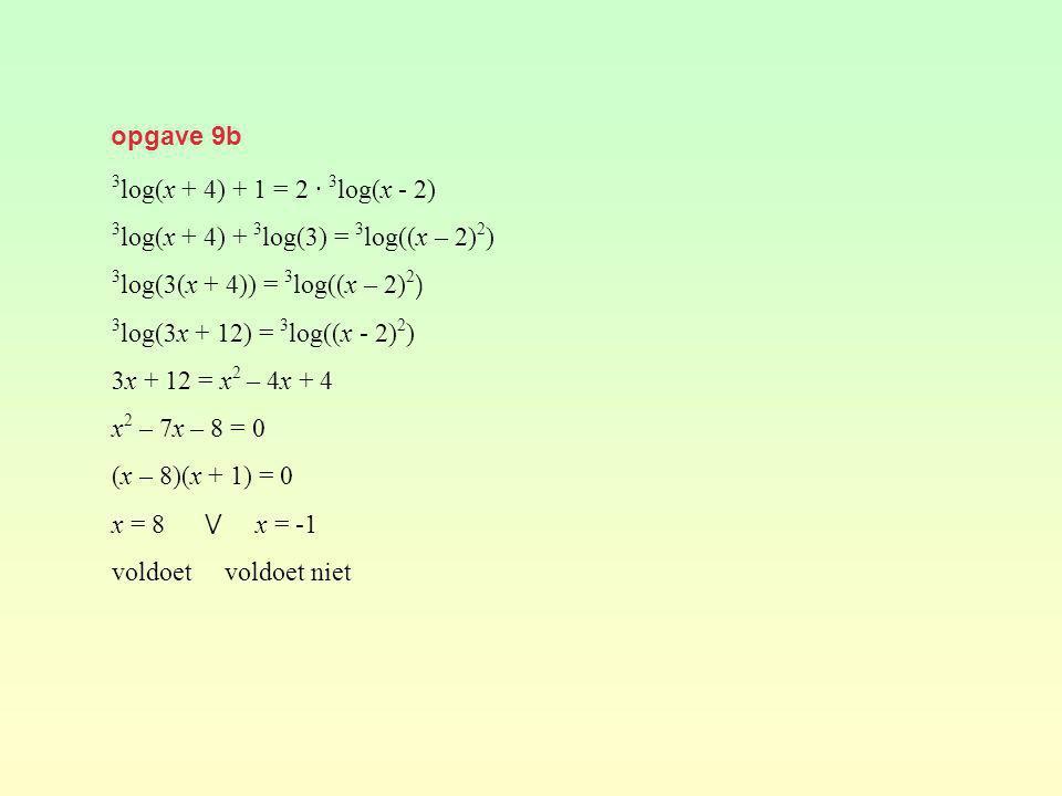 opgave 9b 3log(x + 4) + 1 = 2 · 3log(x - 2) 3log(x + 4) + 3log(3) = 3log((x – 2)2) 3log(3(x + 4)) = 3log((x – 2)2)