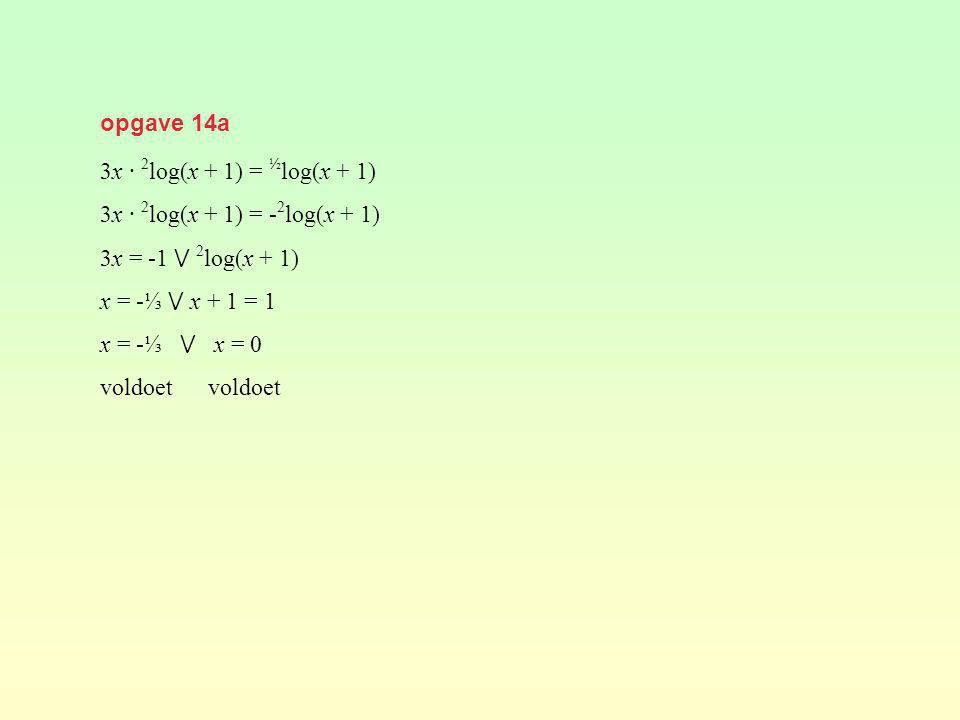 opgave 14a 3x · 2log(x + 1) = ½log(x + 1) 3x · 2log(x + 1) = -2log(x + 1) 3x = -1 ⋁ 2log(x + 1) x = -⅓ ⋁ x + 1 = 1.