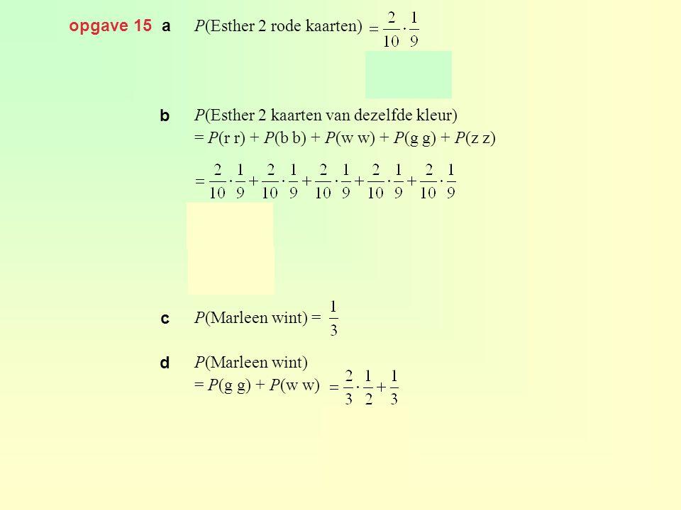 opgave 15 a P(Esther 2 rode kaarten) P(Esther 2 kaarten van dezelfde kleur) = P(r r) + P(b b) + P(w w) + P(g g) + P(z z)