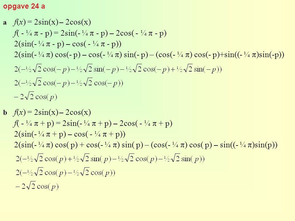 f( - ¼ π - p) = 2sin(- ¼ π - p) – 2cos( - ¼ π - p)