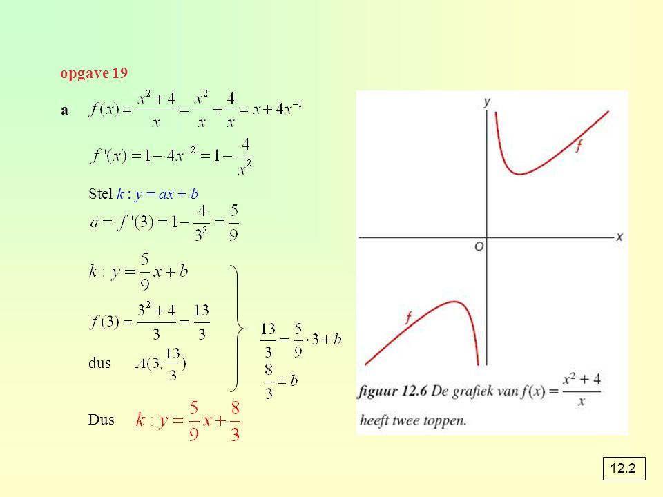 opgave 19 a Stel k : y = ax + b dus Dus 12.2
