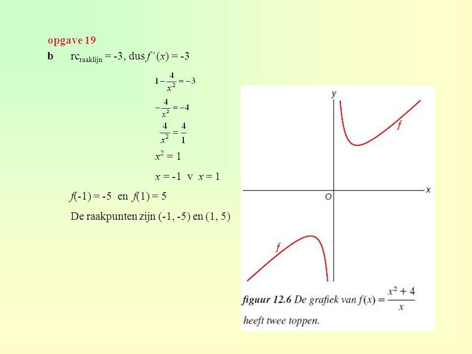 opgave 19 b rcraaklijn = -3, dus f' (x) = -3. x2 = 1. x = -1 v x = 1. f(-1) = -5 en f(1) = 5.