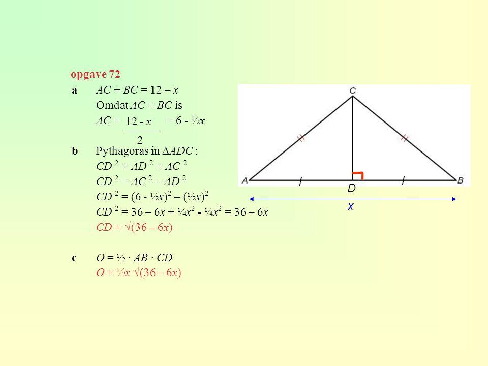 г l l opgave 72 a AC + BC = 12 – x Omdat AC = BC is AC = = 6 - ½x
