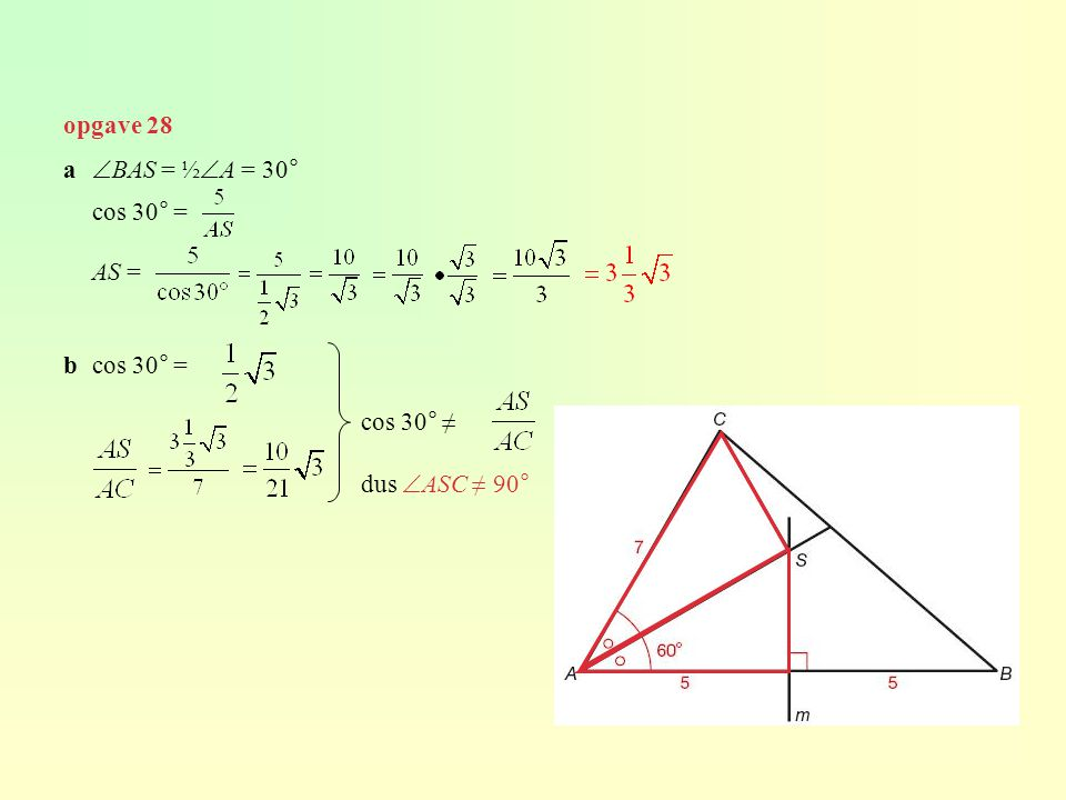 opgave 28 a BAS = ½A = 30° cos 30° = AS = b cos 30° = cos 30° ≠ dus ASC ≠ 90°