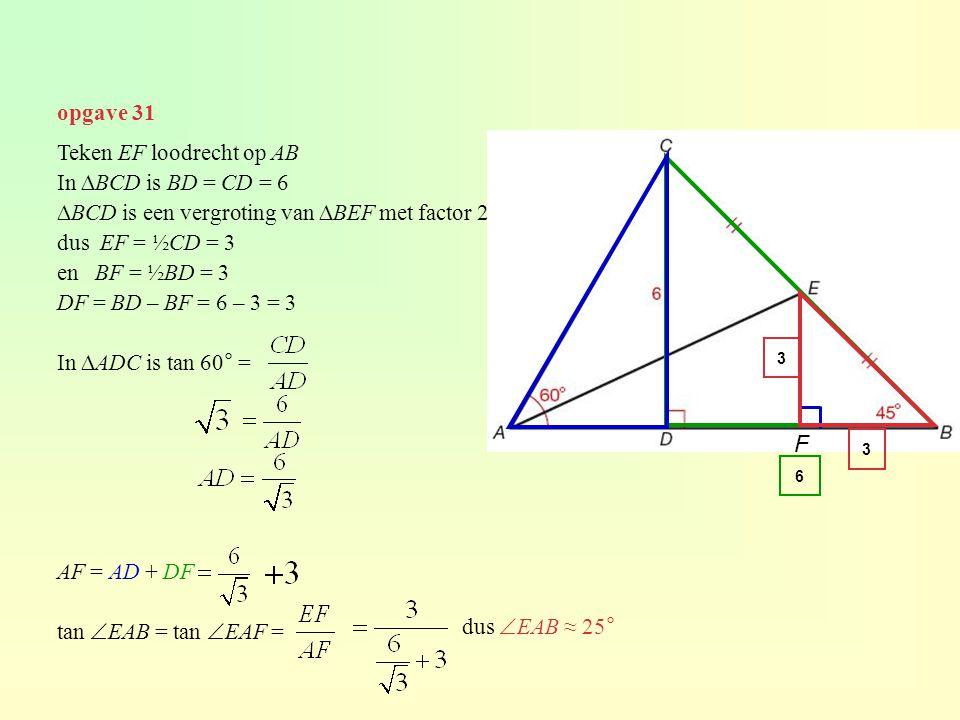 F opgave 31 Teken EF loodrecht op AB In ∆BCD is BD = CD = 6