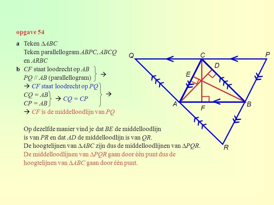 « « « ‹‹‹ ‹‹‹ ‹‹‹ v v v Q C P D E A B F R opgave 54 a Teken ∆ABC