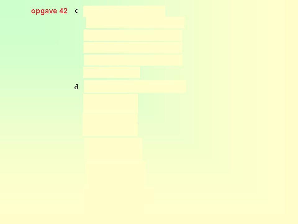 opgave 42 c substitueren in geeft d substitueren in geeft