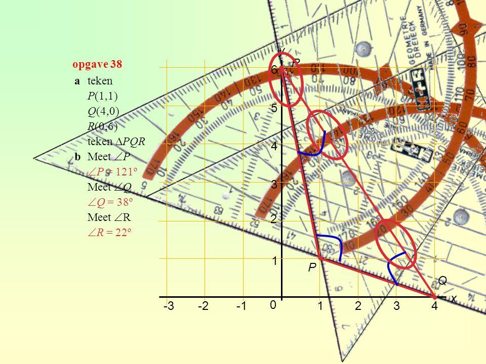 ∙ ∙ ∙ y R 6 5 4 3 2 1 P Q x -3 -2 -1 1 2 3 4 opgave 38 a teken P(1,1)