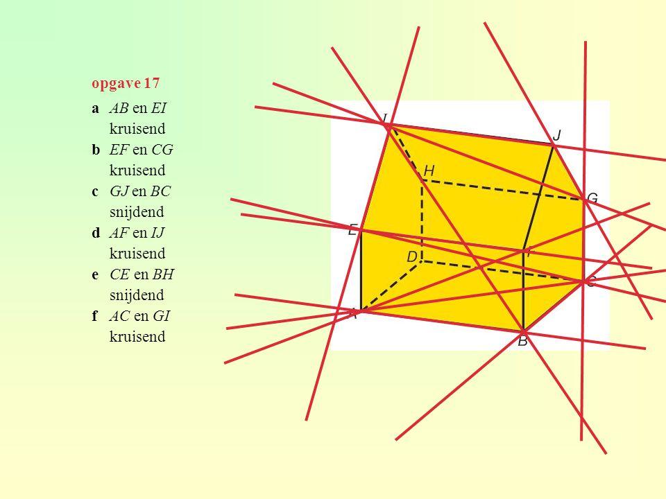 opgave 17 a AB en EI kruisend b EF en CG c GJ en BC snijdend d AF en IJ e CE en BH f AC en GI
