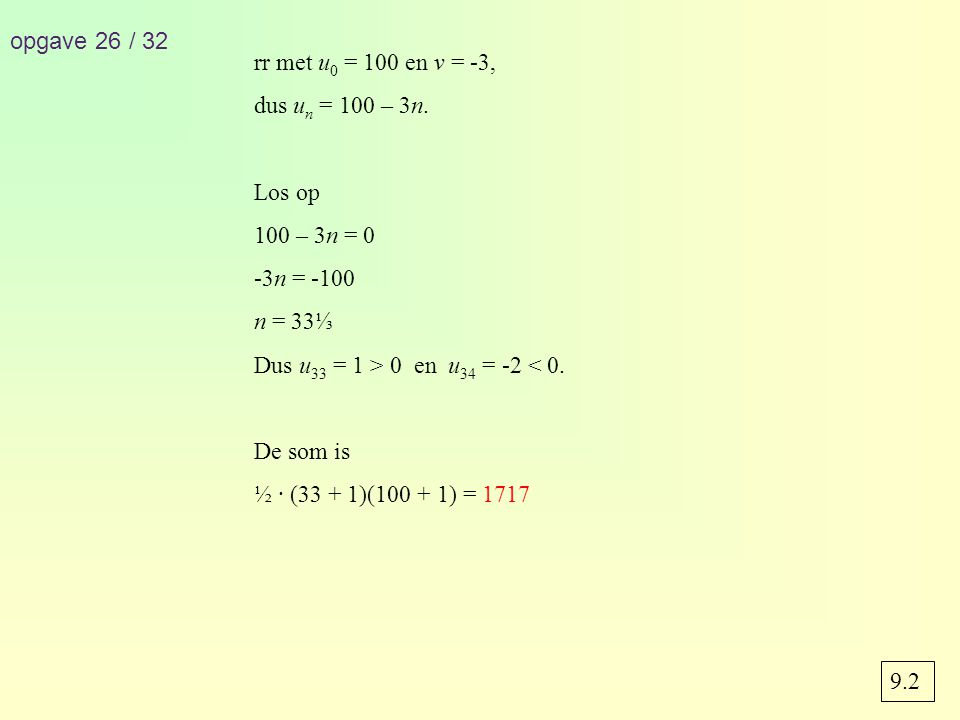 opgave 26 / 32 rr met u0 = 100 en v = -3, dus un = 100 – 3n. Los op. 100 – 3n = 0. -3n = -100. n = 33⅓.