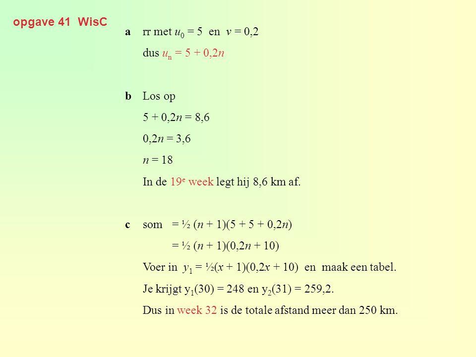 opgave 41 WisC a rr met u0 = 5 en v = 0,2. dus un = 5 + 0,2n. b Los op. 5 + 0,2n = 8,6. 0,2n = 3,6.